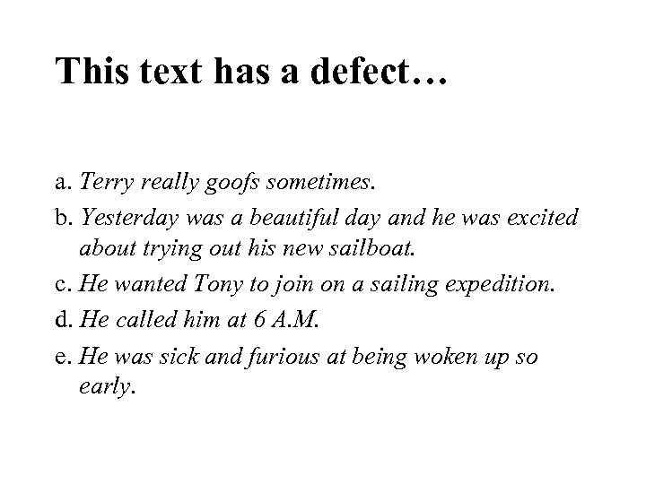 This text has a defect… a. Terry really goofs sometimes. b. Yesterday was a