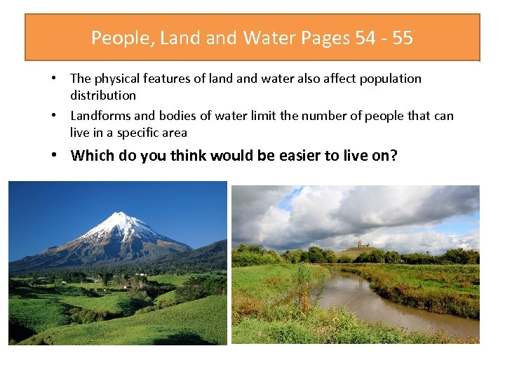 People, Land Water Pages 54 - 55 • The physical features of land water