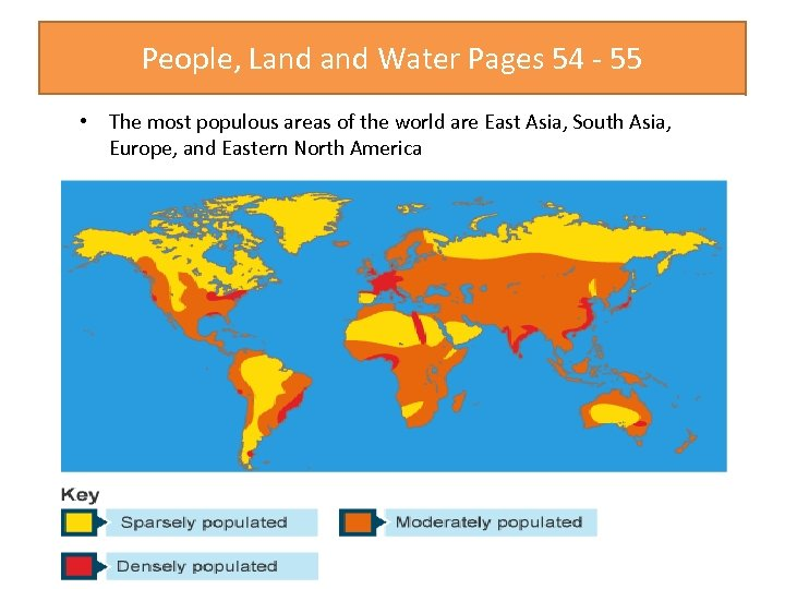 People, Land Water Pages 54 - 55 • The most populous areas of the