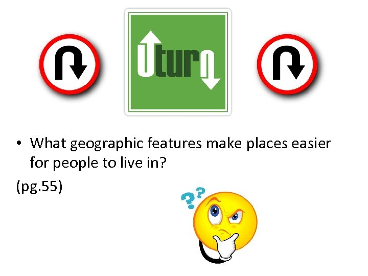 • What geographic features make places easier for people to live in? (pg.
