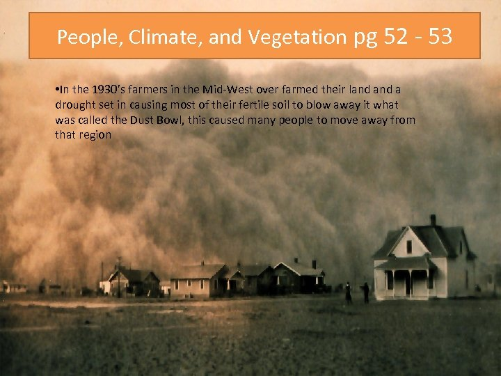 People, Climate, and Vegetation pg 52 - 53 • In the 1930's farmers in