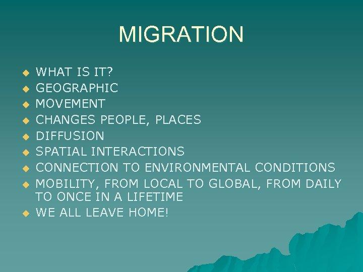 MIGRATION u u u u u WHAT IS IT? GEOGRAPHIC MOVEMENT CHANGES PEOPLE, PLACES