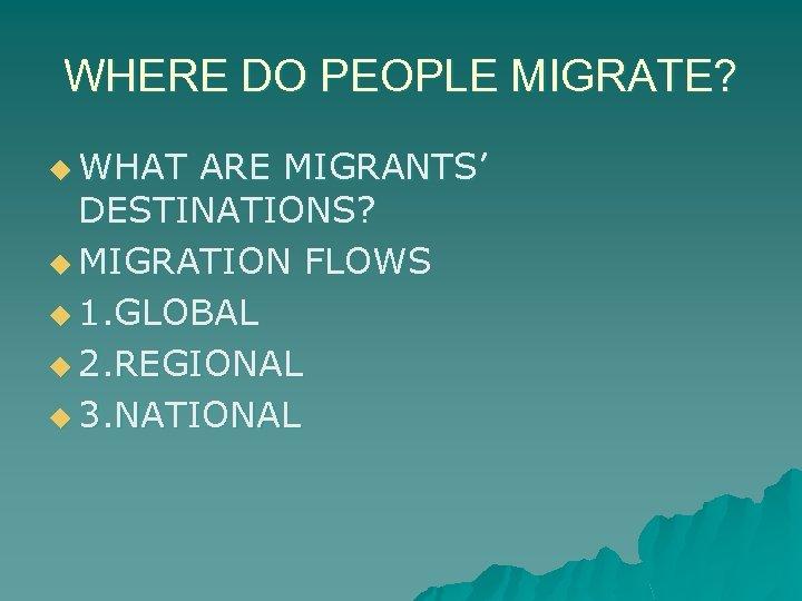 WHERE DO PEOPLE MIGRATE? u WHAT ARE MIGRANTS' DESTINATIONS? u MIGRATION FLOWS u 1.