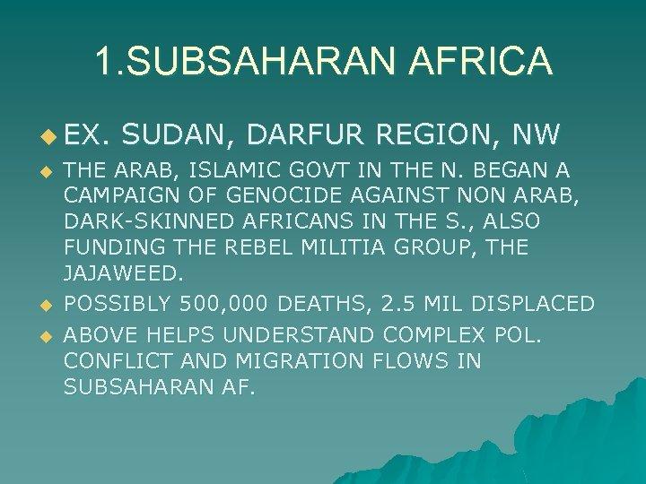 1. SUBSAHARAN AFRICA u EX. u u u SUDAN, DARFUR REGION, NW THE ARAB,