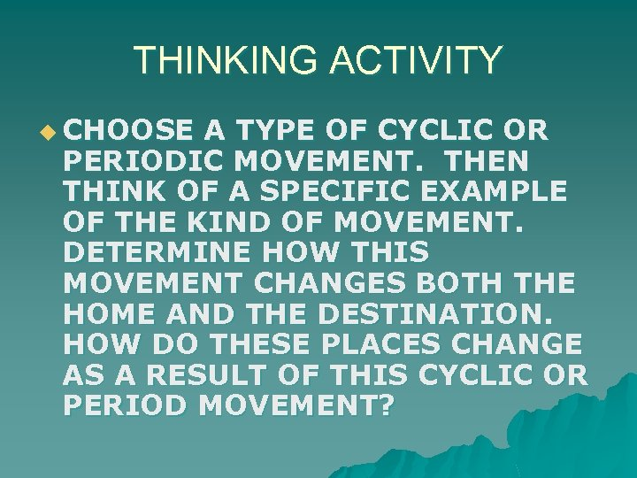 THINKING ACTIVITY u CHOOSE A TYPE OF CYCLIC OR PERIODIC MOVEMENT. THEN THINK OF