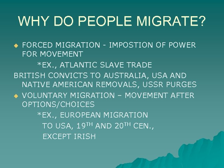 WHY DO PEOPLE MIGRATE? FORCED MIGRATION - IMPOSTION OF POWER FOR MOVEMENT *EX. ,
