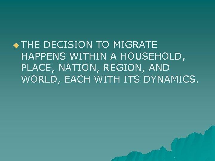 u THE DECISION TO MIGRATE HAPPENS WITHIN A HOUSEHOLD, PLACE, NATION, REGION, AND WORLD,