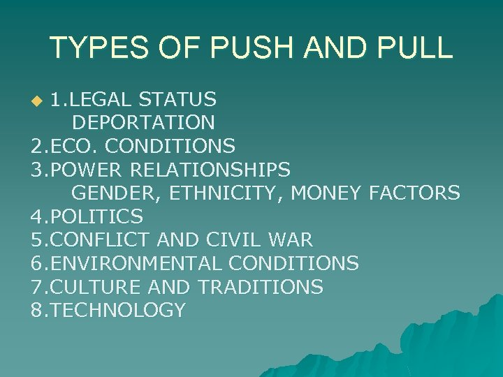TYPES OF PUSH AND PULL 1. LEGAL STATUS DEPORTATION 2. ECO. CONDITIONS 3. POWER