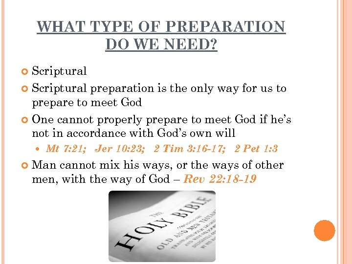 WHAT TYPE OF PREPARATION DO WE NEED? Scriptural preparation is the only way for