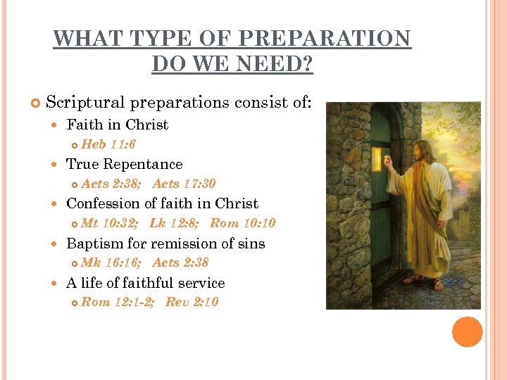 WHAT TYPE OF PREPARATION DO WE NEED? Scriptural preparations consist of: Faith in Christ