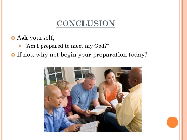 """CONCLUSION Ask yourself, """"Am I prepared to meet my God? """" If not, why"""
