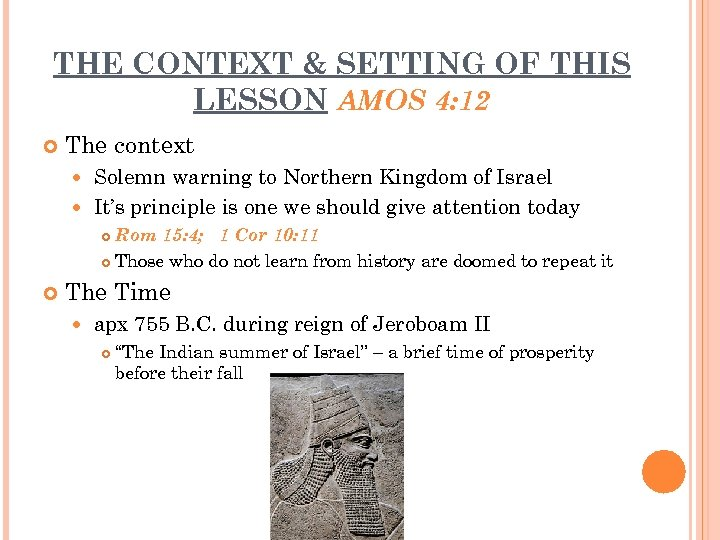 THE CONTEXT & SETTING OF THIS LESSON AMOS 4: 12 The context Solemn warning