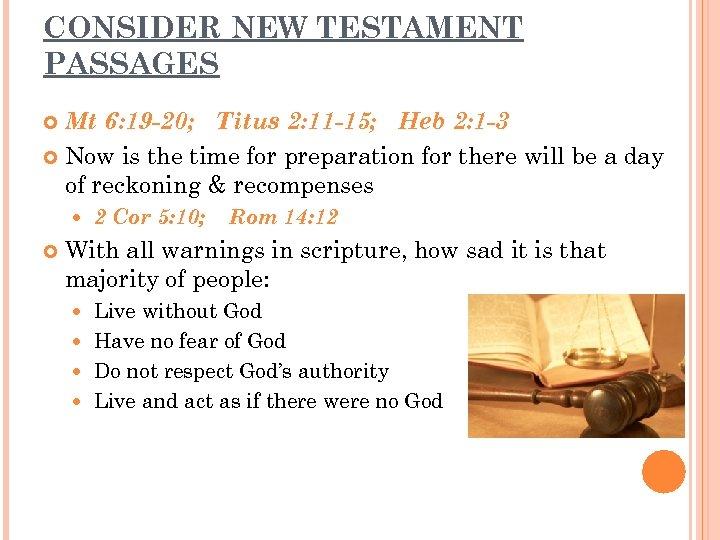 CONSIDER NEW TESTAMENT PASSAGES Mt 6: 19 -20; Titus 2: 11 -15; Heb 2: