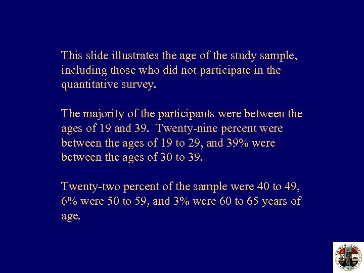 This slide illustrates the age of the study sample, including those who did not
