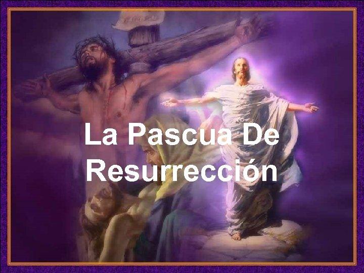 La Pascua De Resurrección ♫ Enciende los parlantes HAZ CLIC PARA AVANZAR