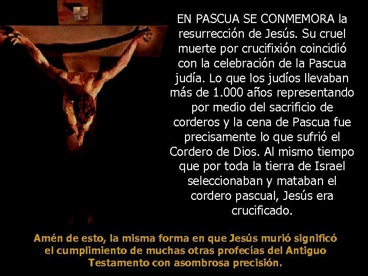 EN PASCUA SE CONMEMORA la resurrección de Jesús. Su cruel muerte por crucifixión coincidió