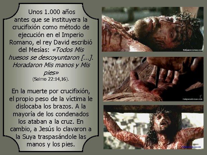Unos 1. 000 años antes que se instituyera la crucifixión como método de