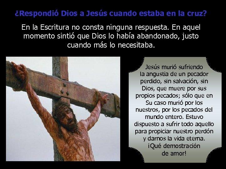 ¿Respondió Dios a Jesús cuando estaba en la cruz? En la Escritura no consta