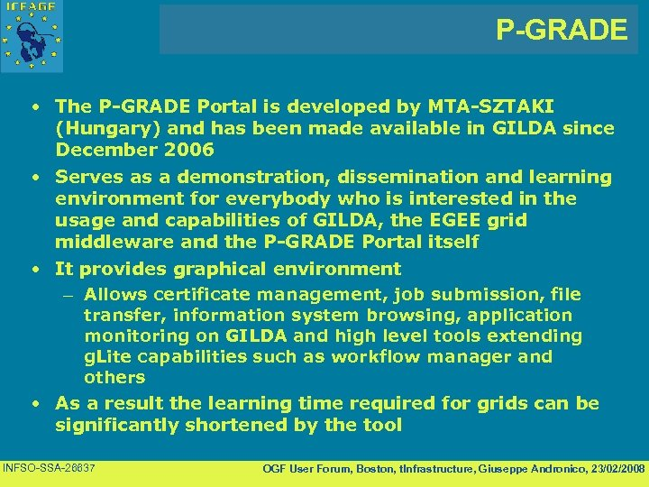 P-GRADE • The P-GRADE Portal is developed by MTA-SZTAKI (Hungary) and has been made