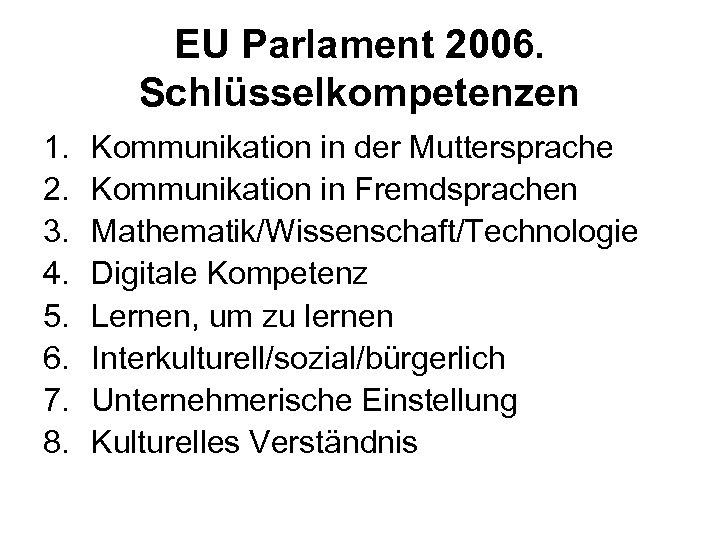 EU Parlament 2006. Schlüsselkompetenzen 1. 2. 3. 4. 5. 6. 7. 8. Kommunikation in