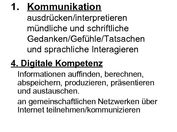 1. Kommunikation ausdrücken/interpretieren mündliche und schriftliche Gedanken/Gefühle/Tatsachen und sprachliche Interagieren 4. Digitale Kompetenz Informationen
