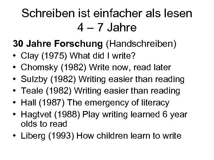 Schreiben ist einfacher als lesen 4 – 7 Jahre 30 Jahre Forschung (Handschreiben) •