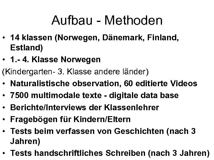 Aufbau - Methoden • 14 klassen (Norwegen, Dänemark, Finland, Estland) • 1. - 4.