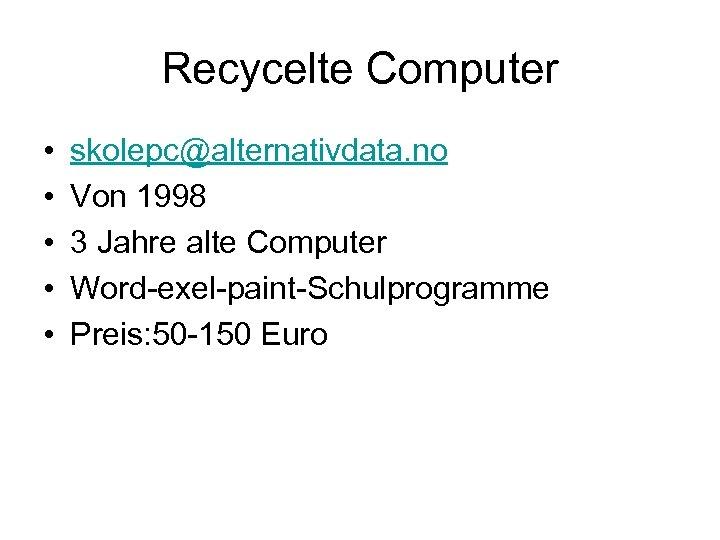 Recycelte Computer • • • skolepc@alternativdata. no Von 1998 3 Jahre alte Computer Word-exel-paint-Schulprogramme