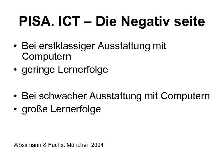 PISA. ICT – Die Negativ seite • Bei erstklassiger Ausstattung mit Computern • geringe