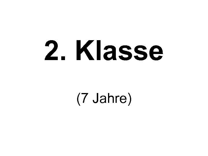 2. Klasse (7 Jahre)