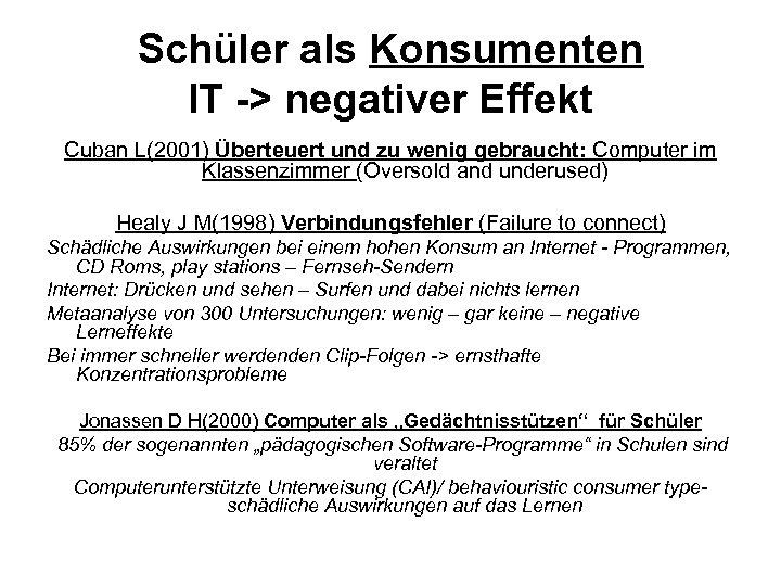 Schüler als Konsumenten IT -> negativer Effekt Cuban L(2001) Überteuert und zu wenig gebraucht: