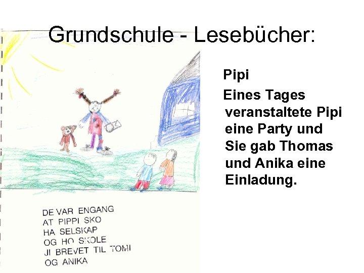 Grundschule - Lesebücher: Pipi Eines Tages veranstaltete Pipi eine Party und Sie gab Thomas