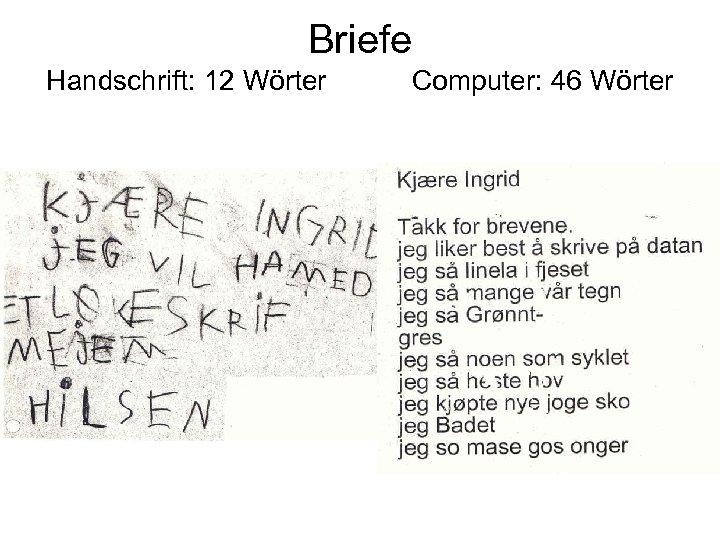 Briefe Handschrift: 12 Wörter Computer: 46 Wörter