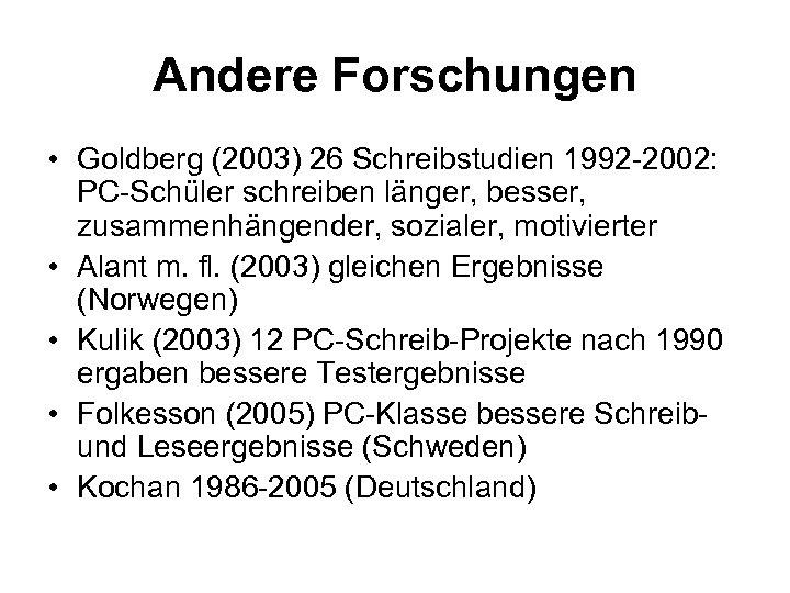 Andere Forschungen • Goldberg (2003) 26 Schreibstudien 1992 -2002: PC-Schüler schreiben länger, besser, zusammenhängender,