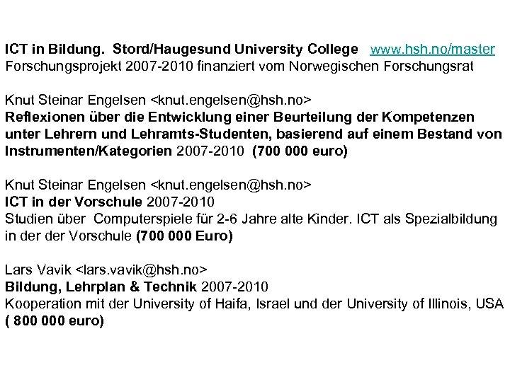 ICT in Bildung. Stord/Haugesund University College www. hsh. no/master Forschungsprojekt 2007 -2010 finanziert vom