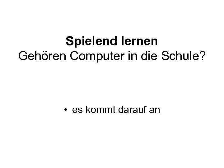 Spielend lernen Gehören Computer in die Schule? • es kommt darauf an