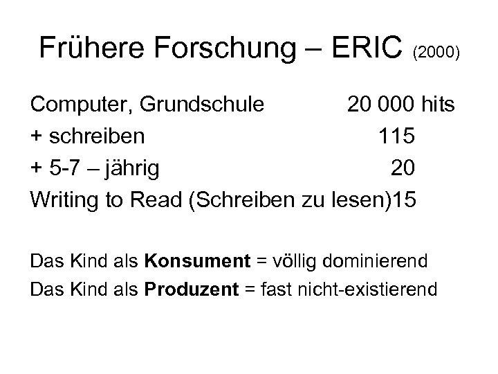Frühere Forschung – ERIC (2000) Computer, Grundschule 20 000 hits + schreiben 115 +