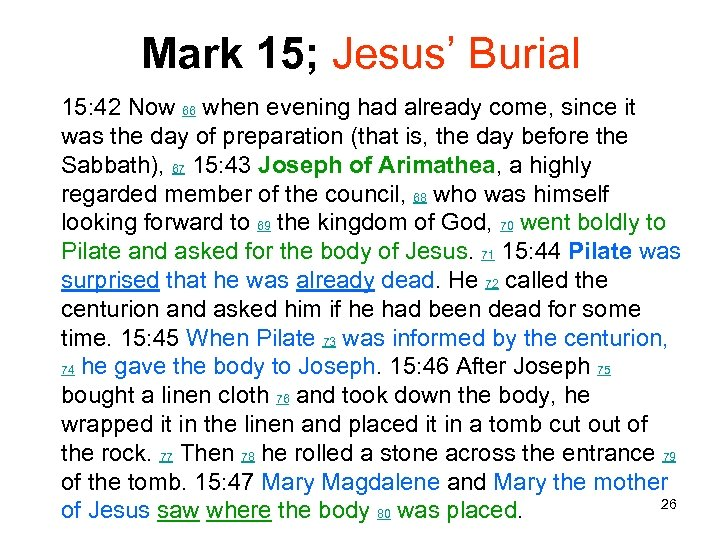 Mark 15; Jesus' Burial 15: 42 Now 66 when evening had already come, since