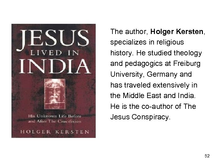 The author, Holger Kersten, specializes in religious history. He studied theology and pedagogics at