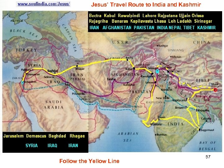 Jesus' Travel Route to India and Kashmir Follow the Yellow Line 57