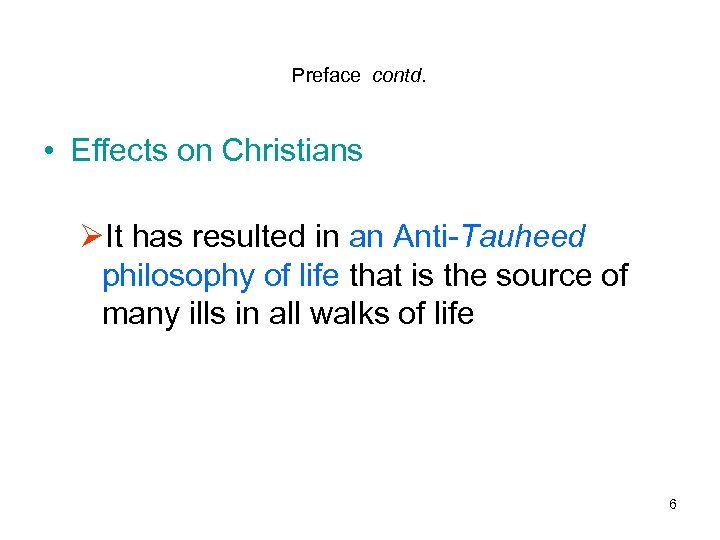 Preface contd. • Effects on Christians ØIt has resulted in an Anti-Tauheed philosophy