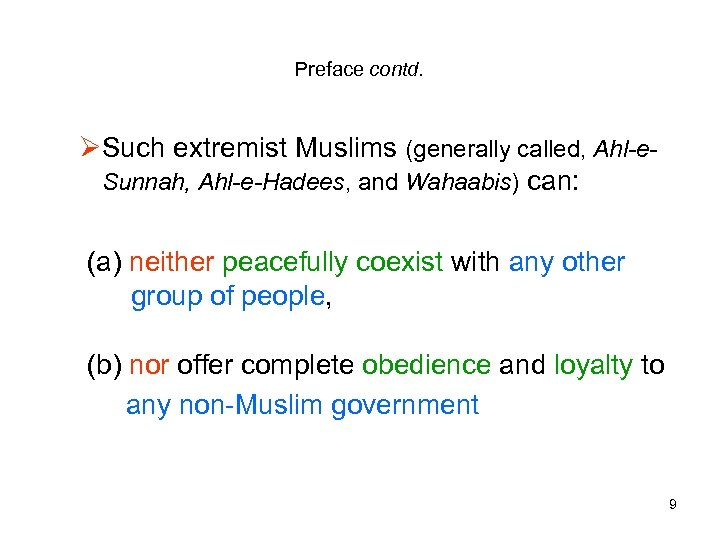 Preface contd. ØSuch extremist Muslims (generally called, Ahl-e. Sunnah, Ahl-e-Hadees, and Wahaabis) can: (a)