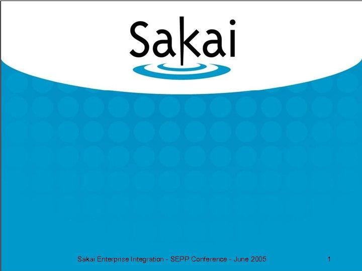 Sakai Enterprise Integration - SEPP Conference - June 2005 1