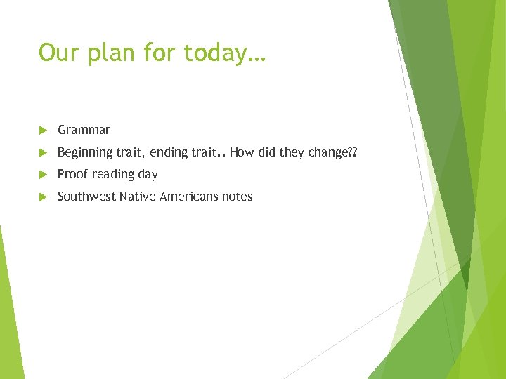 Our plan for today… Grammar Beginning trait, ending trait. . How did they change?