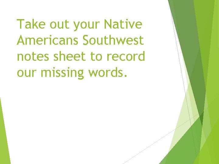 Take out your Native Americans Southwest notes sheet to record our missing words.