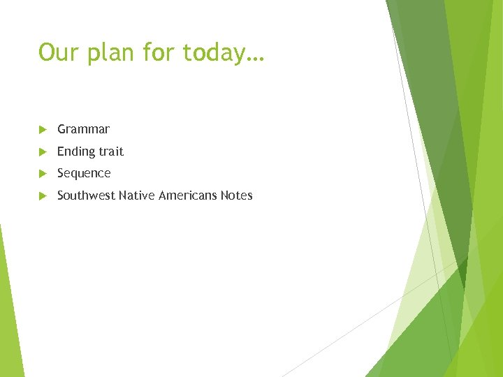 Our plan for today… Grammar Ending trait Sequence Southwest Native Americans Notes