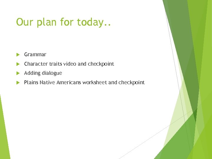 Our plan for today. . Grammar Character traits video and checkpoint Adding dialogue Plains