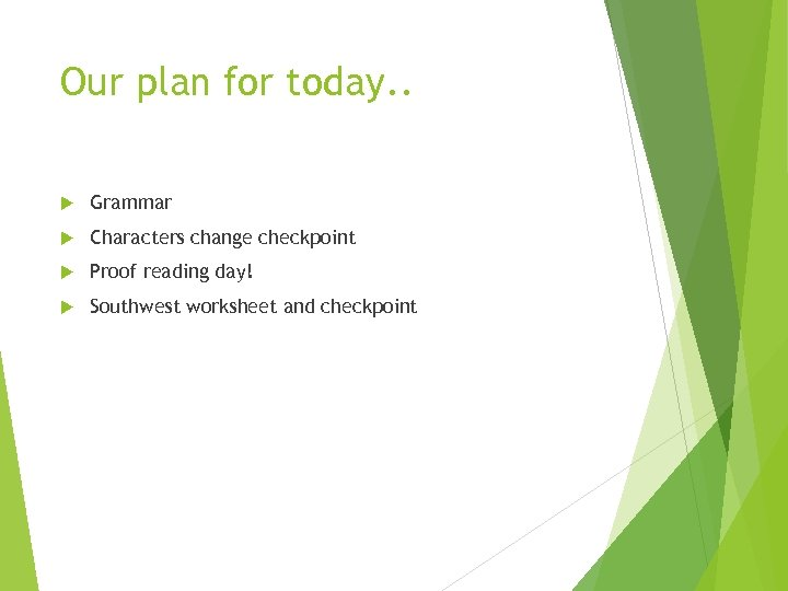 Our plan for today. . Grammar Characters change checkpoint Proof reading day! Southwest worksheet