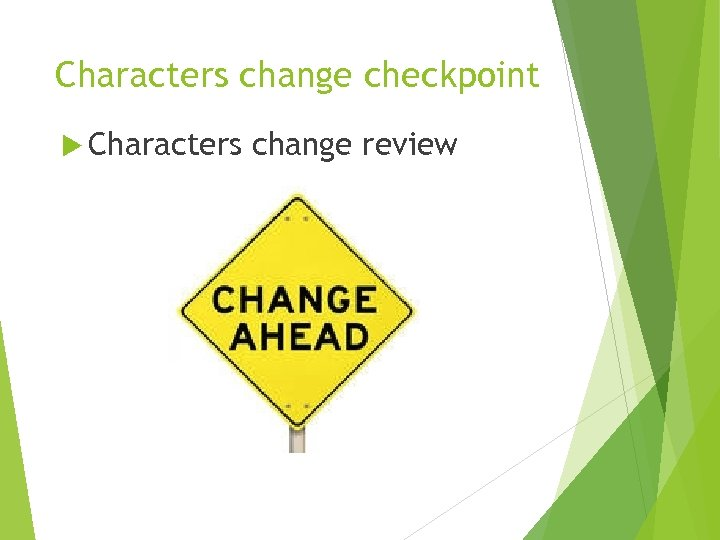 Characters change checkpoint Characters change review