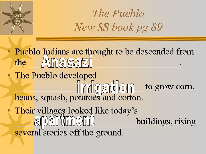 The Pueblo New SS book pg 89 • Pueblo Indians are thought to be